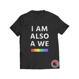 I Am Also A We LGBT Viral Fashion T Shirt