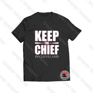 Keep The Chief In Cleveland Viral Fashion T Shirt