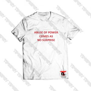 Abuse of power comes as no surprise Viral Fashion T Shirt